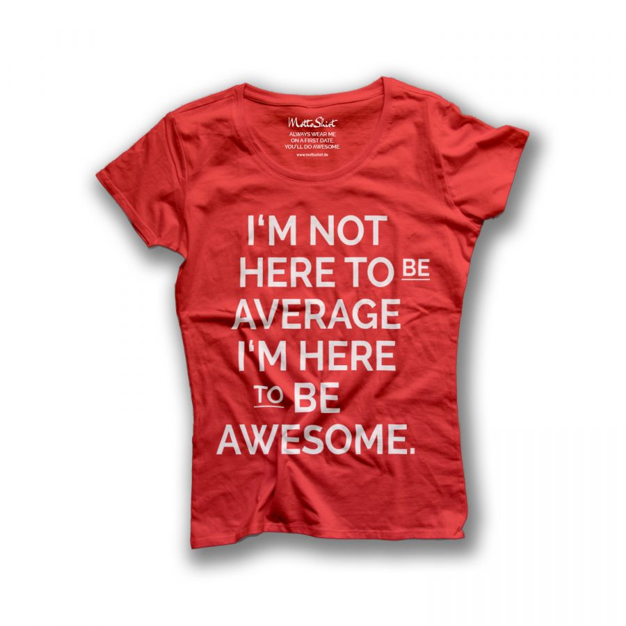 I'M NOT HERE TO BE AVERAGE – I'M HERE TO BE AWESOME