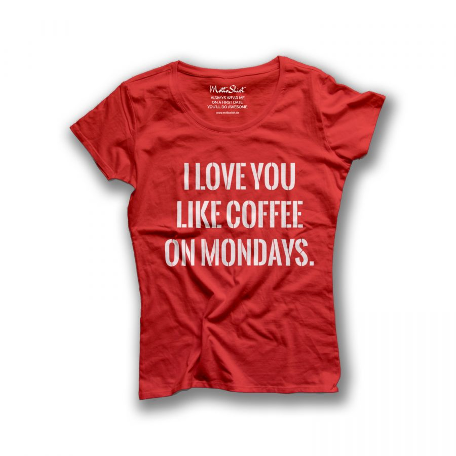 I LOVE YOU LIKE COFFEE ON MONDAYS.