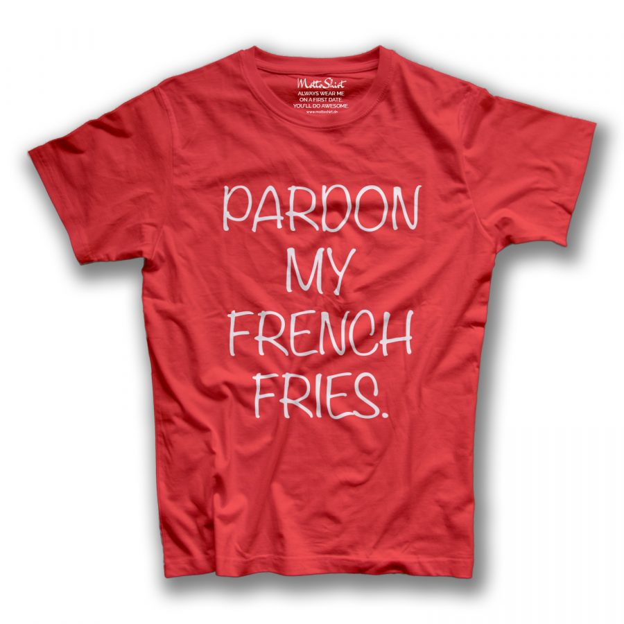 PARDON MY FRENCH FRIES.