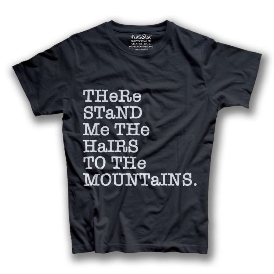 There stand me the hairs to the mountains.
