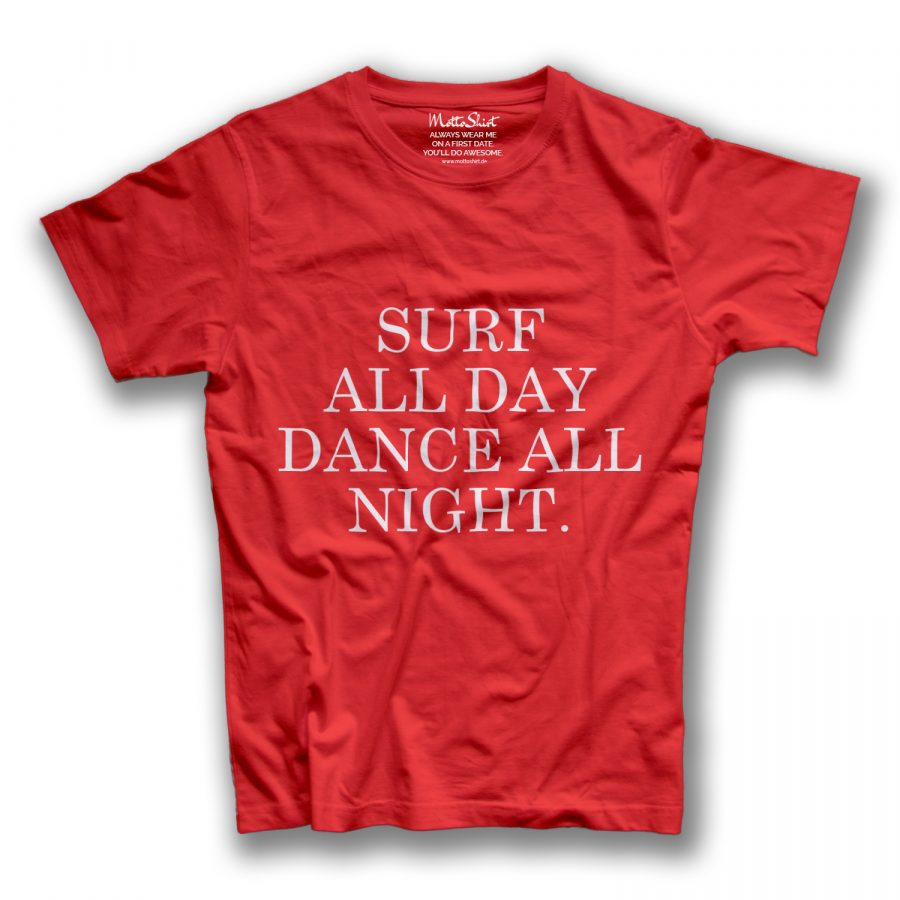 SURF ALL DAY DANCE ALL NIGHT.
