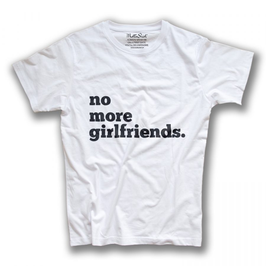no more girlfriends.