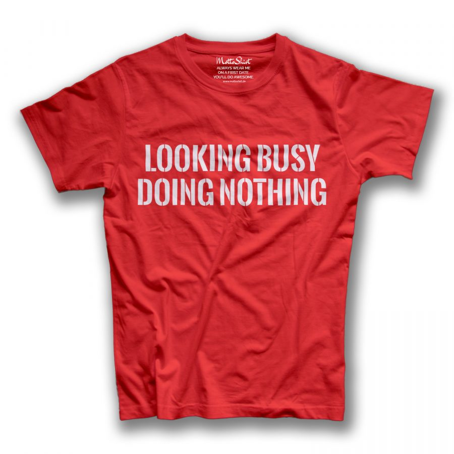 LOOKING BUSY – DOING NOTHING.
