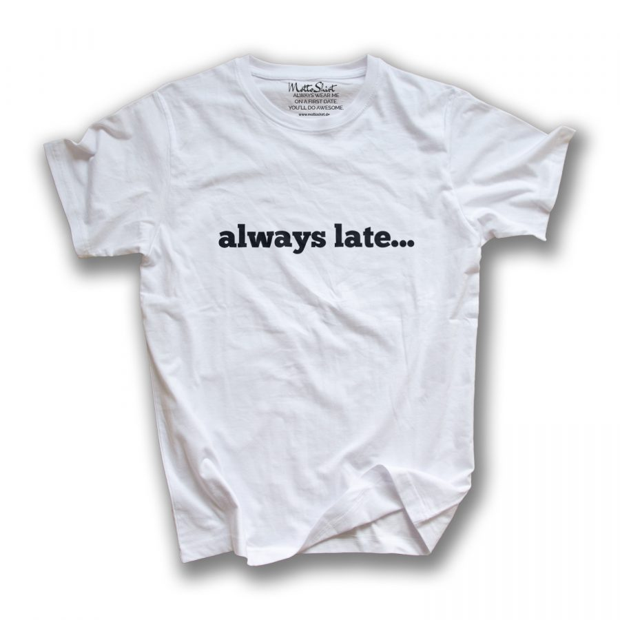 always late…